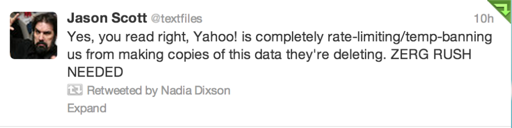 @textfiles Yes, you read right, Yahoo! is completely rate-limiting/temp-banning us from making copies of this data they're deleting. ZERG RUSH NEEDED